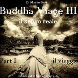 Buddha Viage III,il senso reale -Part I,il viaggio-by Dj MasterBeat