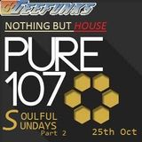Nothing But House Pure107 25th Oct