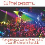 Yo quiero ser como Phet vol. 47. Special U Can Find Me In The Club