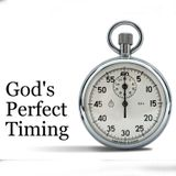 God's timing - Always perfect!