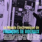 FRANÇOIS DE ROUBAIX La musique electronique de …