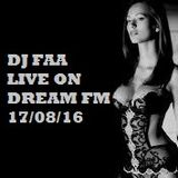 DJ FAA ...LIVE ON DREAM FM 17/08/16 WWW.DREAMFMUK.COM
