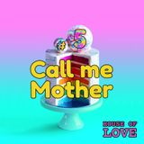 Call me Mother #5 by House of Love (15/01/18)