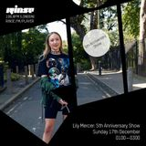 The Lily Mercer Show | Rinse FM | December 17th 2017 | Fifth Anniversary Show