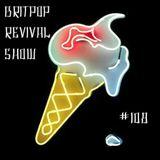 Britpop Revival Show #108 29th April 2015