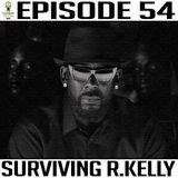 Episode 54 *Surviving R.Kelly*