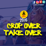 2016 CROP OVER TAKE OVER | PRESENTED BY DJ JEL