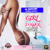 DJ DOTCOM_PRESENTS_GIRL POWER_VOL.2_MIXTAPE (JANUARY - 2018 - EXPLICIT VERSION