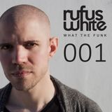Rufus White - What the Funk Podcast 001