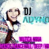 Dj ADYNO-MUZICA NOUA /DANCE/DANCEHALL/DEEP/HOUSE  MIX 2018