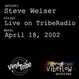 Vibeflow Archives 001: Steve Weiser - TribeRadio 04/18/02