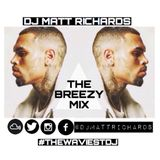 THE BREEZY MIX (CHRIS BROWN) @DJMATTRICHARDS