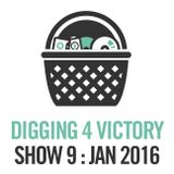Digging 4 Victory – Show 9 – January 2016