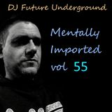 DJ Future Underground - Mentally Imported vol 55