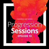 Progression Sessions Ep 10 -  Andy Murrell