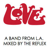 LOVE - A BAND FROM L.A. - MIXED BY THE REFLEX
