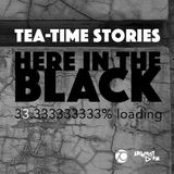 Here in the Black / Tea-Time Stories #053 S03 E08