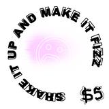 SAD $5: Shake It Up And Make It Fizz
