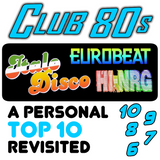 Club 80s: A Personal Top 10 Revisited, Part 1