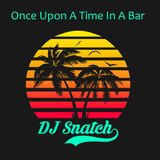 DJ Snatch - Once Upon a Time In a Bar