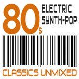 80s ELECTRIC SYNTH-POP  (CLASSICS UNMIXED)