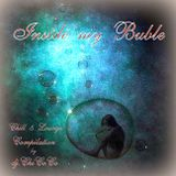 """""""""""INSIDE MY BUBLE"""""""" chill & lounge compilation"""