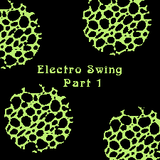 Electro Swing Part 1 of 2