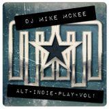 djmikemckee - ALT INDIE PLAY VOL1