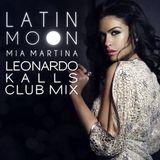 MIA MARTINA - LATIN MOON ( LEONARDO KALLS CLUB MIX )
