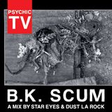 BK SCUM: A Psychic TV Mix by Star Eyes w/Dust La Rock (for Mishka NYC)