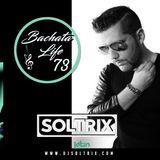DJ Soltrix - Bachata Life Mixshow 73 (06-13-2019)
