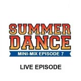 Daniel Santos - Summer Dance Mini-Mix EPISODE 7 (LIVE EPISODE)