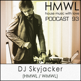HMWL Podcast 93 - DJ Skyjacker