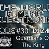 DJ ZADKI Present.-The World Is Music Electronic (Episode #30)[Guardians Of The King]