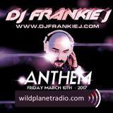 ANTHEM FRIDAY, MARCH 14TH 2017 - DJ FRANKIE J
