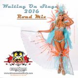 WAITING ON STAGE (2016 SOCA ROAD MIX)