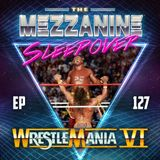 Episode 127: WrestleMania VI