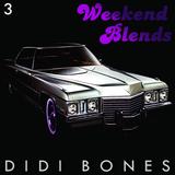 Didi Bones - Weekend Blends #3