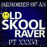 Memories Of An Oldskool Raver Pt XXXVI
