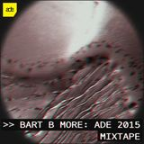 Bart B More ADE 15 Mixtape (1-10-2015)