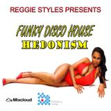 Reggie Styles Funky Disco House: HEDONISM SUMMER MIX 2017