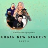 URBAN NEW BANGERS PART 8 Mixed By #DJ STEF