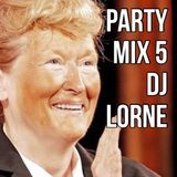 Party Mix 5 - DJ LORNE
