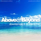 Above & Beyond - Downtempo / Ambient Mix (CCM Mix)