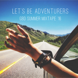 Let's be adventurers: GbD SUMMER MIXTAPE 2016
