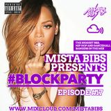 Mista Bibs - #Blockparty Episode 17 ( R&B, Hip Hop & Dancehall)