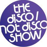 The Disco / Not Disco Show - 09.01.18