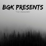 "BGK Presents ""The Unknown"""