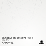 Santagueda Sessions Vol III Mixed by AndyVica