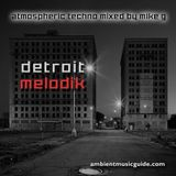 Detroit Melodik - atmospheric techno mixed by Mike G